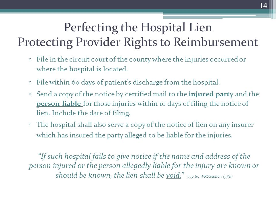 Perfecting the Hospital Lien Protecting Provider Rights to Reimbursement ▫ File in the circuit court of the county where the injuries occurred or wher