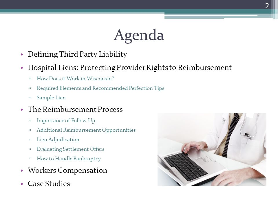 Agenda Defining Third Party Liability Hospital Liens: Protecting Provider Rights to Reimbursement ▫ How Does it Work in Wisconsin? ▫ Required Elements