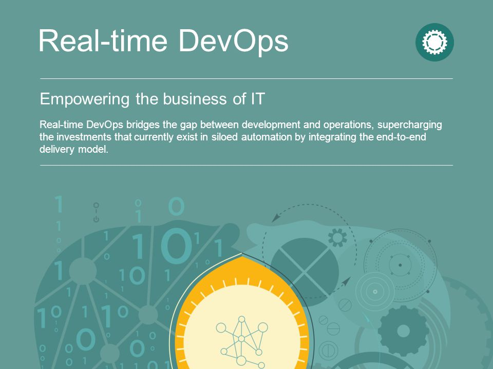 Empowering the business of IT Real-time DevOps Real-time DevOps bridges the gap between development and operations, supercharging the investments that currently exist in siloed automation by integrating the end-to-end delivery model.