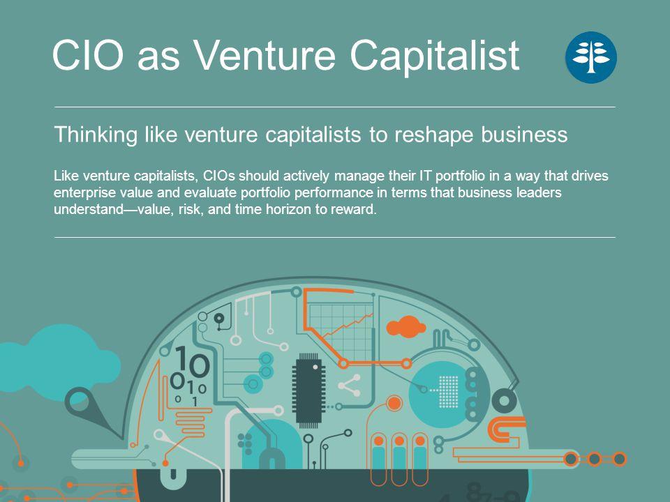 CIO as Venture Capitalist 1 CIO Journal by Wall Street Journal, The four faces of the CIO, October 28, 2013, http://deloitte.wsj.com/cio/2013/10/28/the-four-faces-of-the-cio/, accessed December 19, 2013.http://deloitte.wsj.com/cio/2013/10/28/the-four-faces-of-the-cio/ 2 Colleen M.