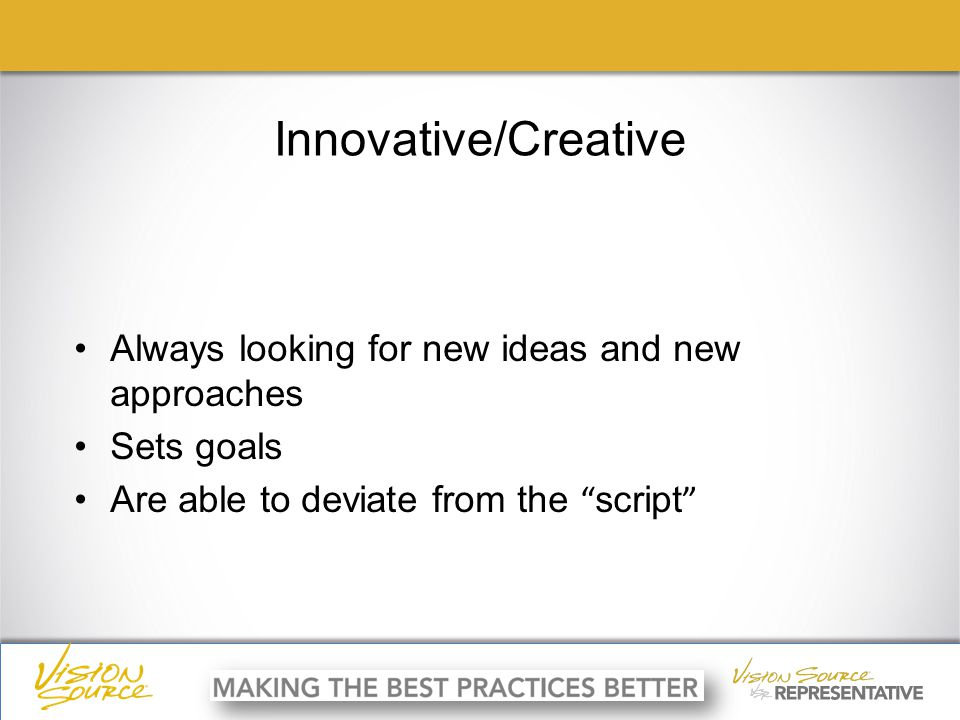 ç ç Innovative/Creative Always looking for new ideas and new approaches Sets goals Are able to deviate from the script