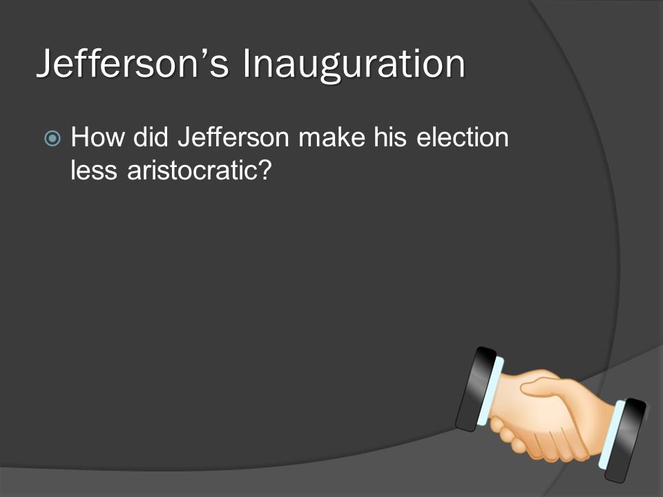 Jefferson's Inauguration  How did Jefferson make his election less aristocratic?