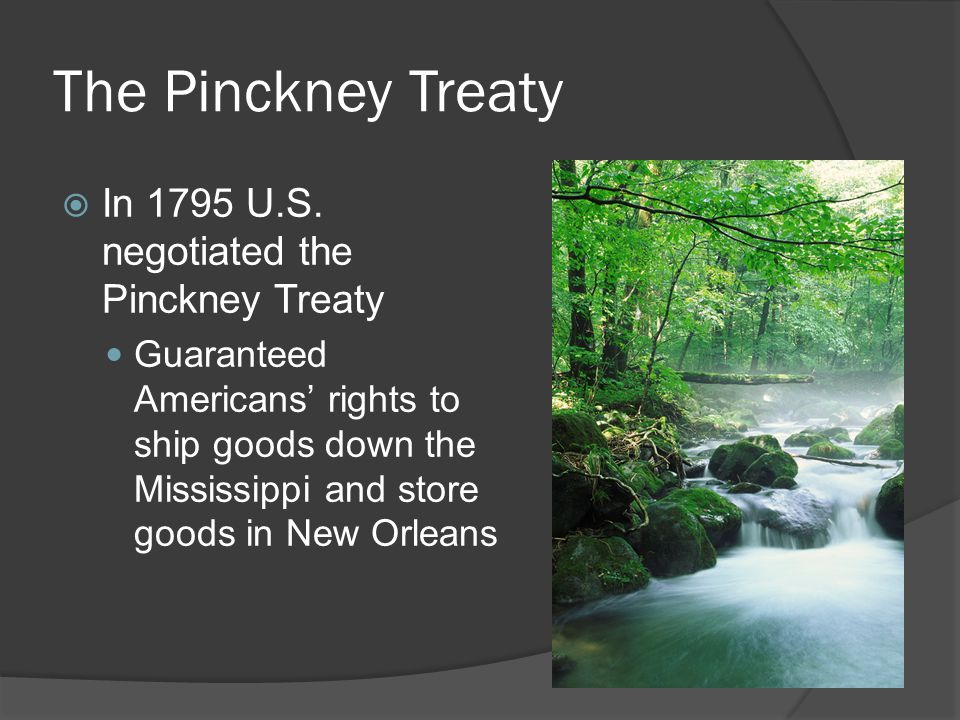 The Pinckney Treaty  In 1795 U.S.