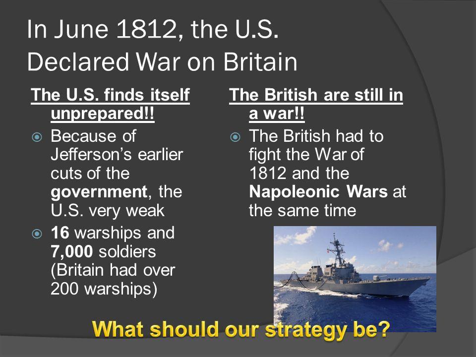 In June 1812, the U.S.Declared War on Britain The U.S.