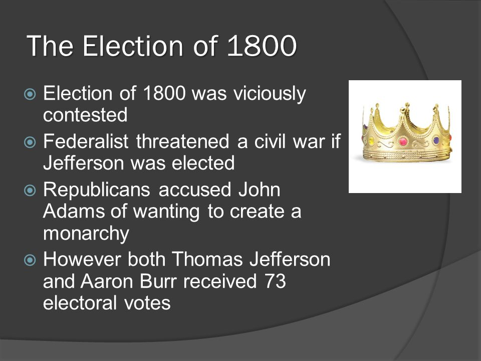 The Election of 1800  Election of 1800 was viciously contested  Federalist threatened a civil war if Jefferson was elected  Republicans accused Joh