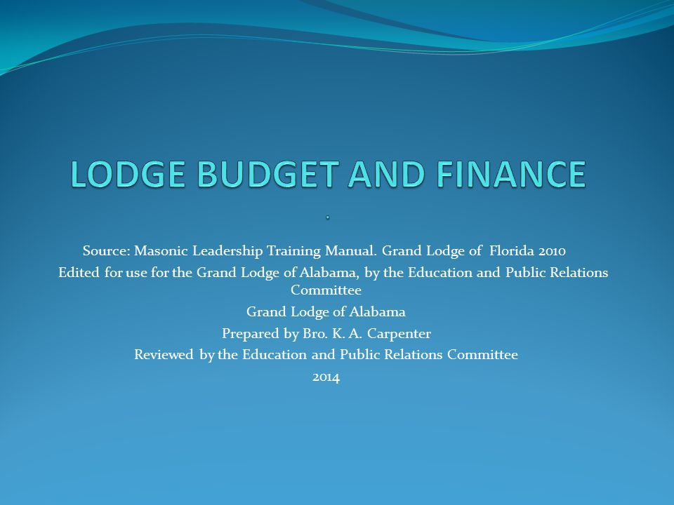 HOW TO PREPARE YOUR LODGE BUDGET Your Budget should be ready for the first meeting of the year.