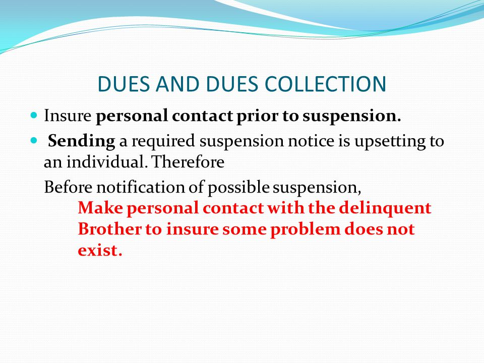DUES AND DUES COLLECTION Insure personal contact prior to suspension.