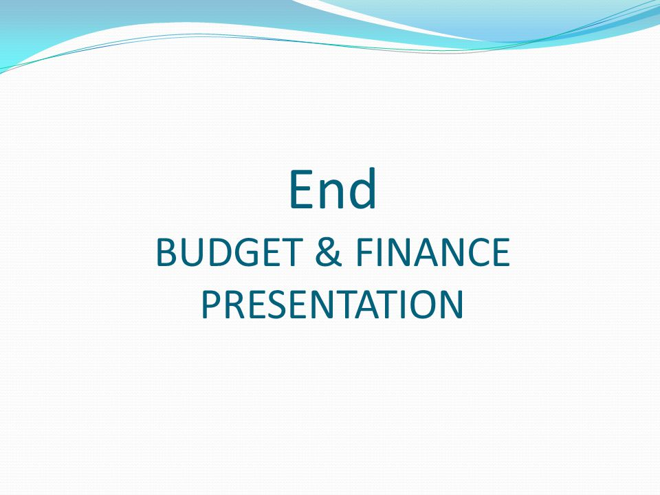 End BUDGET & FINANCE PRESENTATION