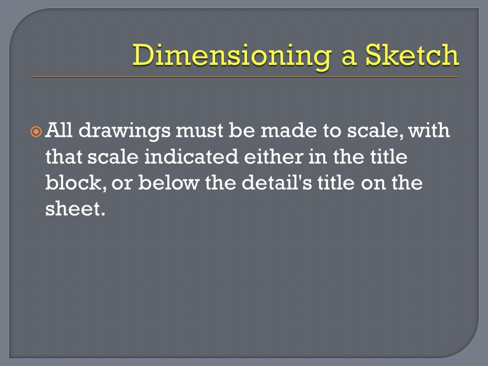  All drawings must be made to scale, with that scale indicated either in the title block, or below the detail's title on the sheet.