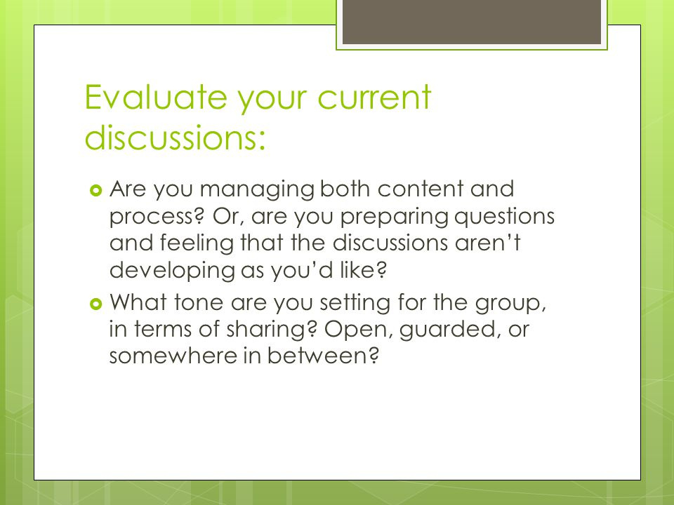 Evaluate your current discussions:  Are you managing both content and process.
