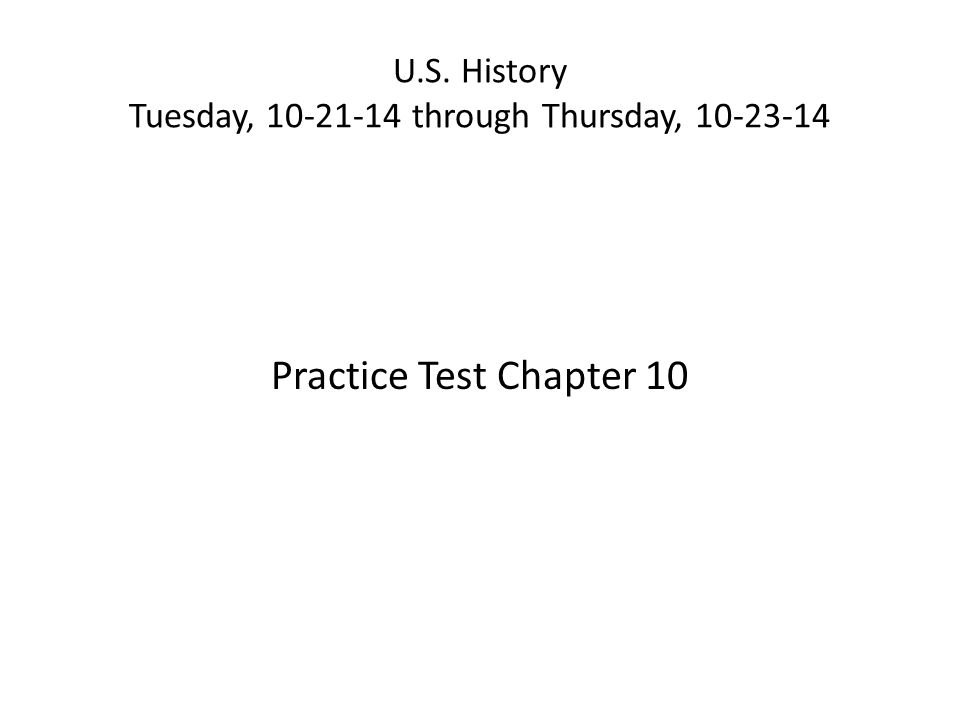 U.S. History Tuesday, 10-21-14 through Thursday, 10-23-14 Practice Test Chapter 10
