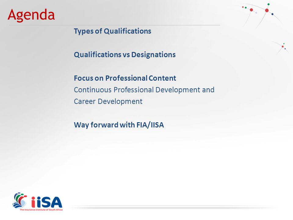 Agenda Types of Qualifications Qualifications vs Designations Focus on Professional Content Continuous Professional Development and Career Development Way forward with FIA/IISA