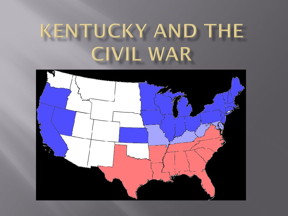 When the Civil War began in 1861, Kentucky remained in the Union  What is unique about Kentucky in regards to other states in the Union.