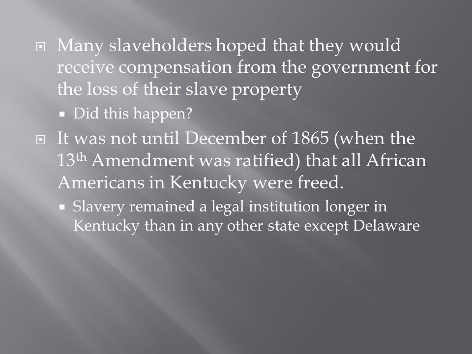  Many slaveholders hoped that they would receive compensation from the government for the loss of their slave property  Did this happen.