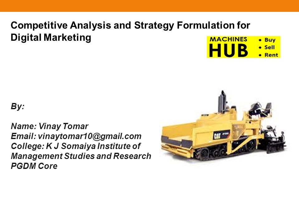 Competitive Analysis and Strategy Formulation for Digital Marketing By: Name: Vinay Tomar Email: vinaytomar10@gmail.com College: K J Somaiya Institute of Management Studies and Research PGDM Core