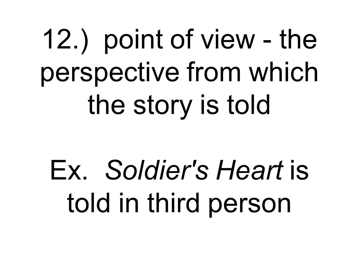 12.) point of view - the perspective from which the story is told Ex.