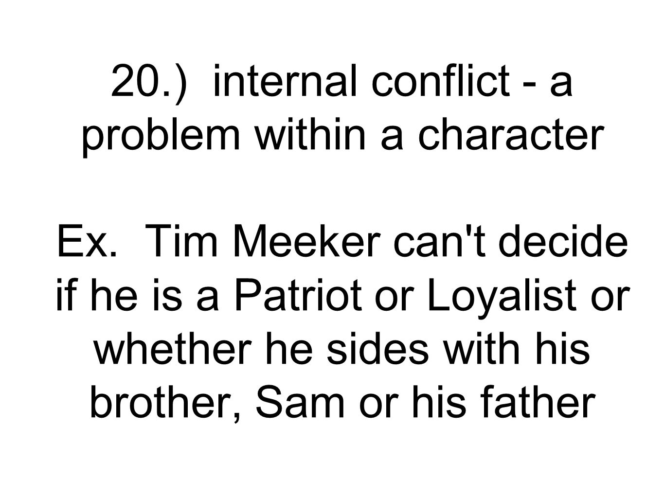 20.) internal conflict - a problem within a character Ex.