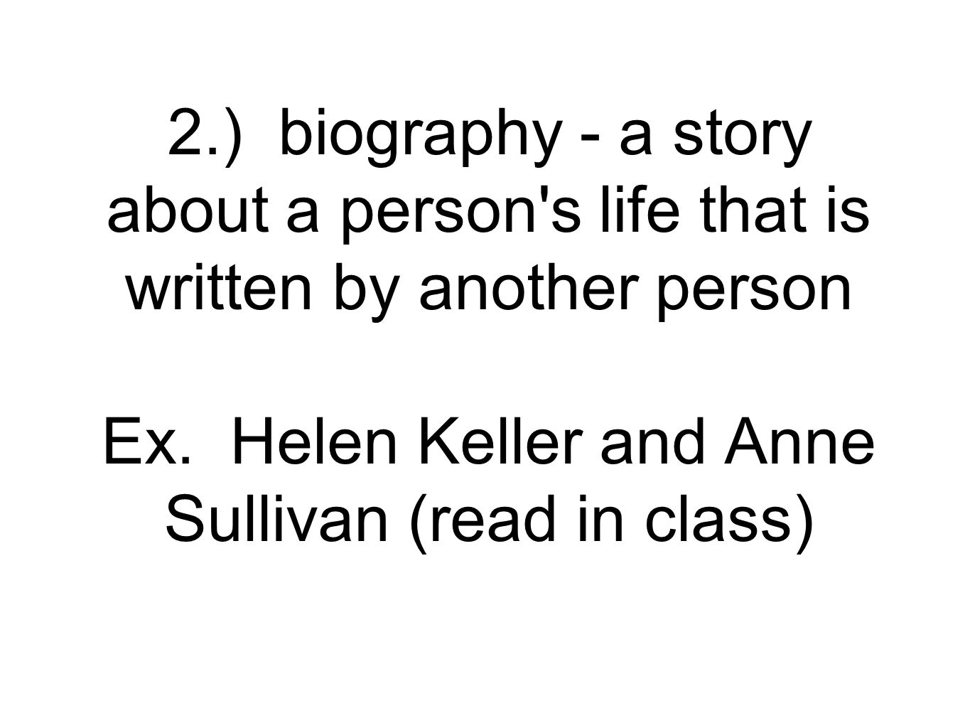 3.) non-fiction - the genre of writing that is about real people, events and experiences Ex.