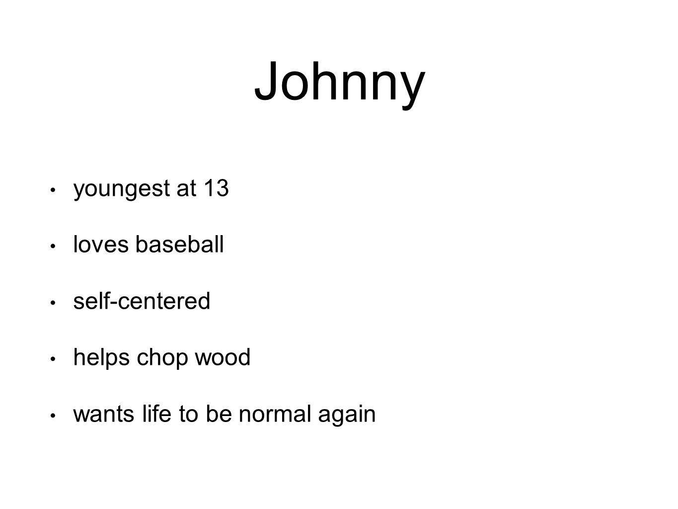 Johnny youngest at 13 loves baseball self-centered helps chop wood wants life to be normal again