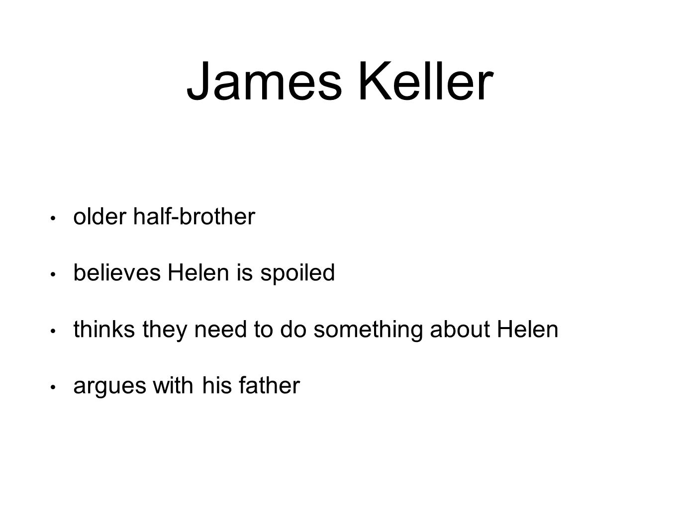 James Keller older half-brother believes Helen is spoiled thinks they need to do something about Helen argues with his father