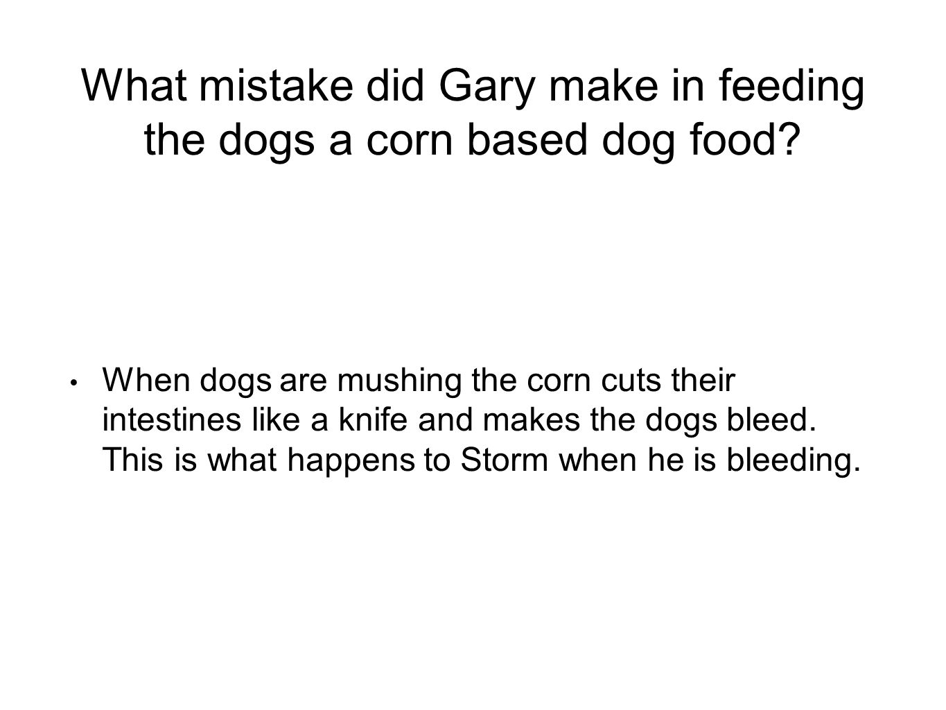 What mistake did Gary make in feeding the dogs a corn based dog food.