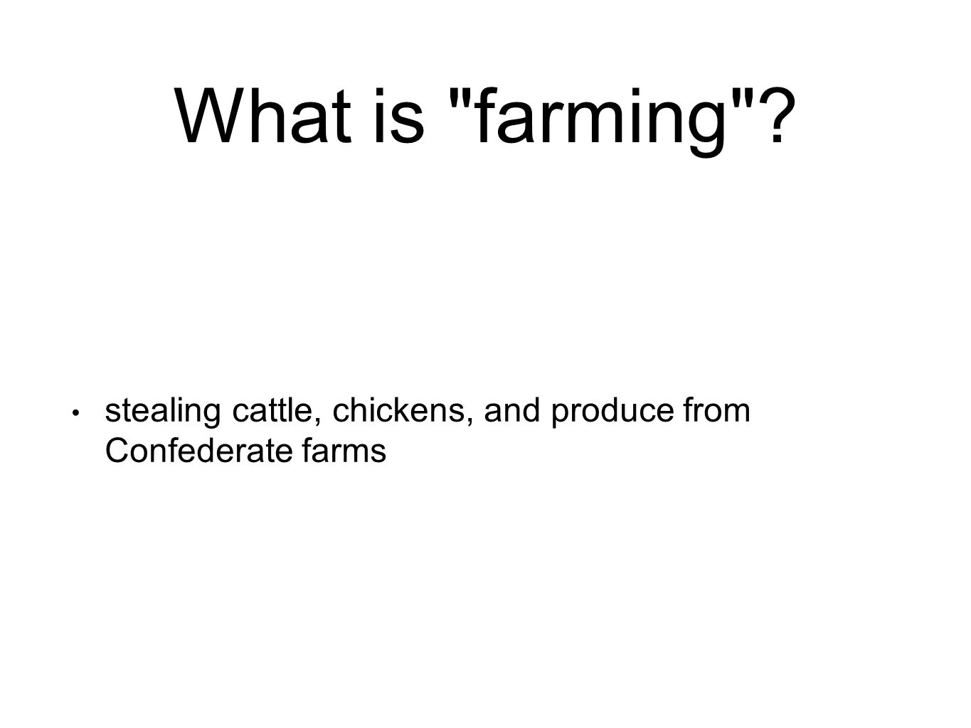 What is farming stealing cattle, chickens, and produce from Confederate farms