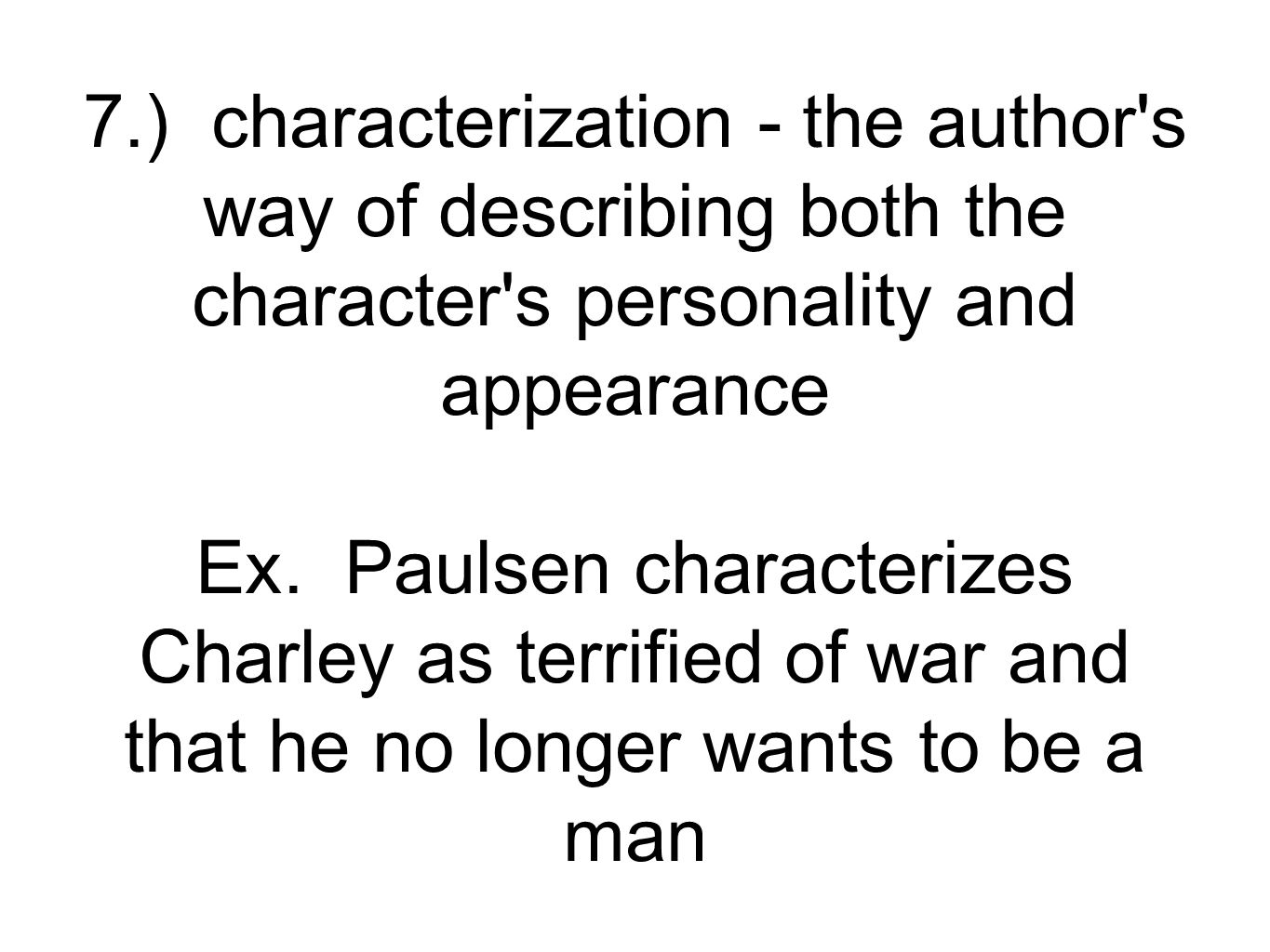 8.) direct characterization - when the writer states the character s traits or characteristics Ex.