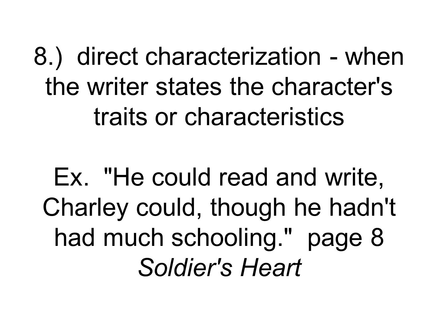 19.) conflict - the problem in the story Ex. the Civil War is an example in Soldier s Heart