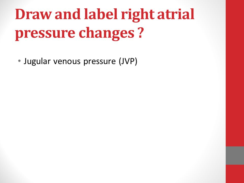 Draw and label right atrial pressure changes ? Jugular venous pressure (JVP)