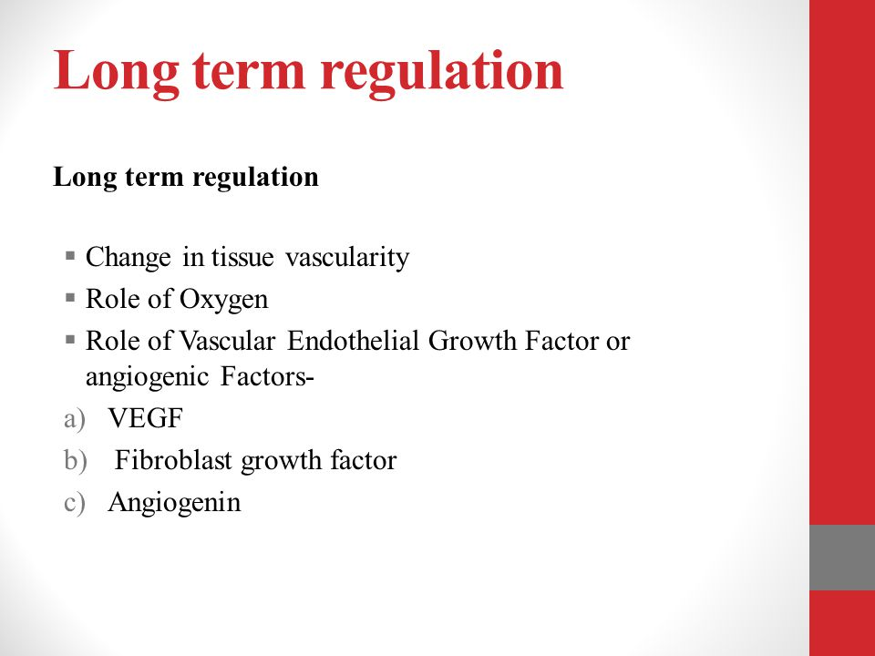 Long term regulation  Change in tissue vascularity  Role of Oxygen  Role of Vascular Endothelial Growth Factor or angiogenic Factors- a)VEGF b) Fib
