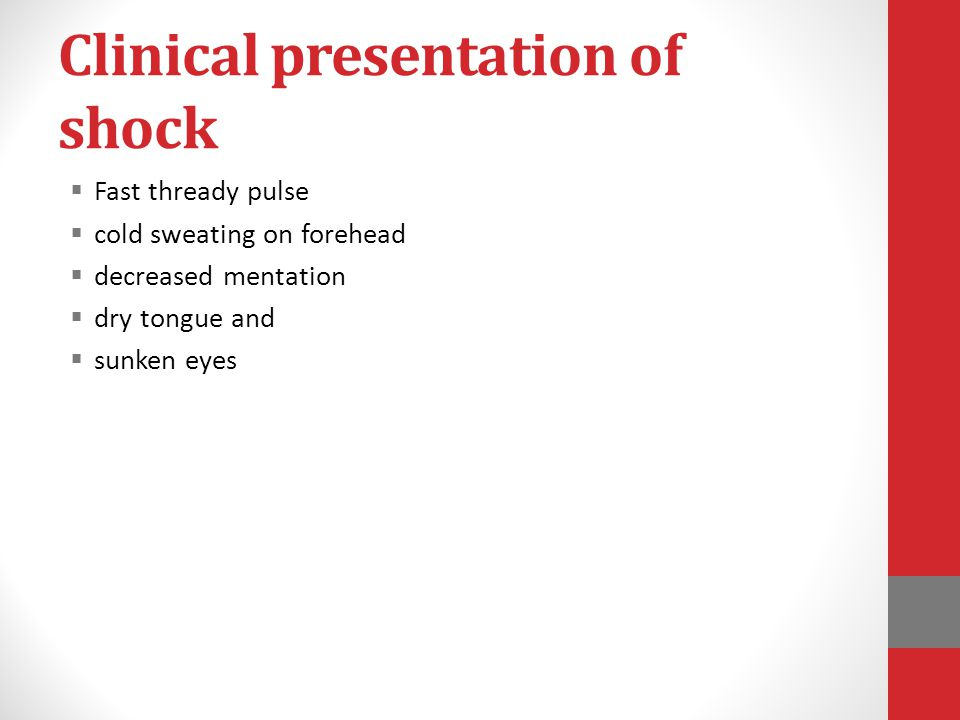 Clinical presentation of shock  Fast thready pulse  cold sweating on forehead  decreased mentation  dry tongue and  sunken eyes