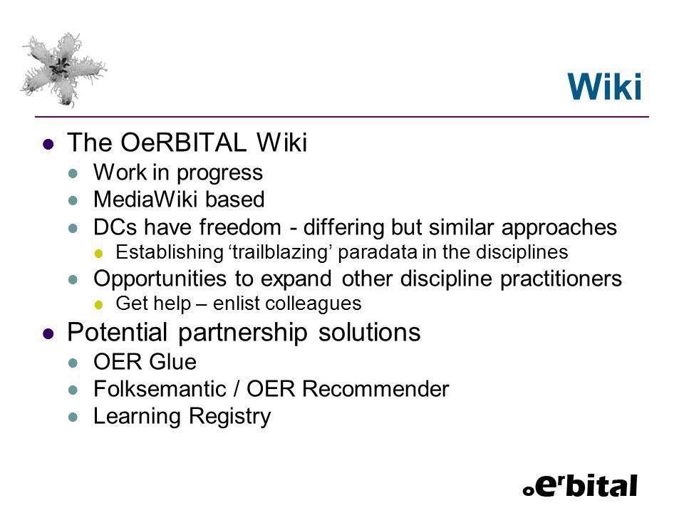 Wiki The OeRBITAL Wiki Work in progress MediaWiki based DCs have freedom - differing but similar approaches Establishing 'trailblazing' paradata in th