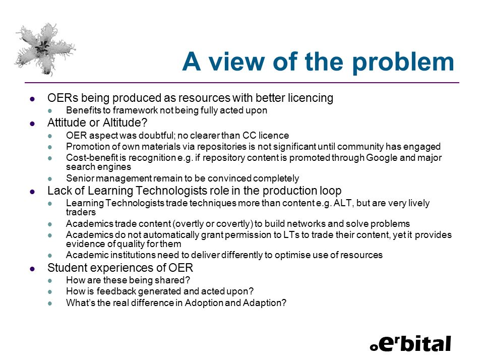 A view of the problem OERs being produced as resources with better licencing Benefits to framework not being fully acted upon Attitude or Altitude? OE