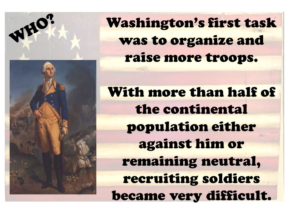 Washington's first task was to organize and raise more troops.