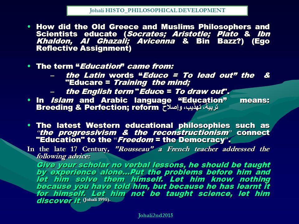 How did the Old Greece and Muslims Philosophers and Scientists educate (Socrates; Aristotle; Plato & Ibn Khaldon, Al Ghazali; Avicenna & Bin Bazz?) (E