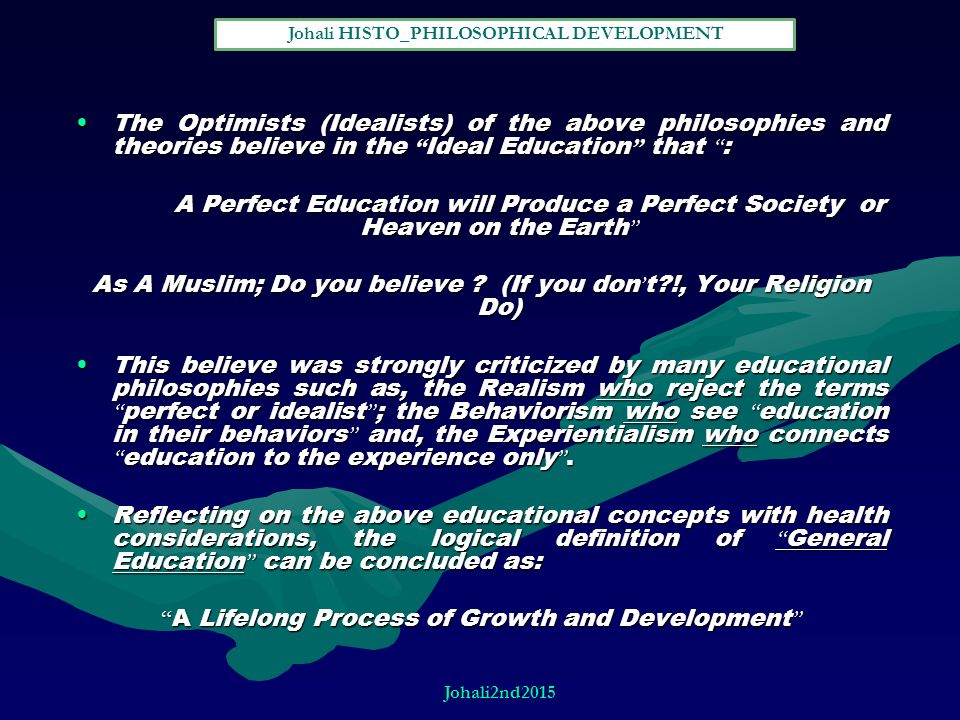 """The Optimists (Idealists) of the above philosophies and theories believe in the """" Ideal Education """" that """" :The Optimists (Idealists) of the above phi"""