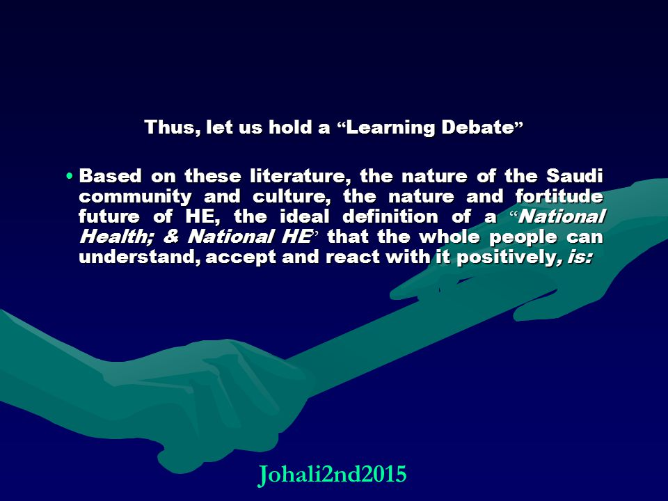 """Thus, let us hold a """" Learning Debate """" Based on these literature, the nature of the Saudi community and culture, the nature and fortitude future of H"""
