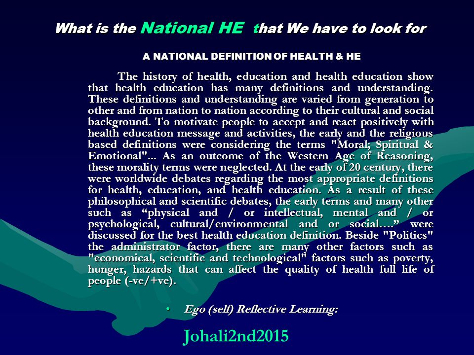 A NATIONAL DEFINITION OF HEALTH & HE The history of health, education and health education show that health education has many definitions and understanding.