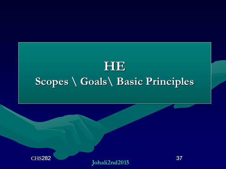 HE Scopes \ Goals\ Basic Principles 37CHS282 Johali2nd2015