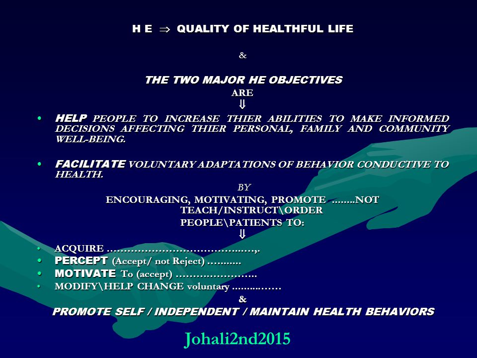 H E  QUALITY OF HEALTHFUL LIFE & THE TWO MAJOR HE OBJECTIVES ARE HELP PEOPLE TO INCREASE THIER ABILITIES TO MAKE INFORMED DECISIONS AFFECTING THIER PERSONAL, FAMILY AND COMMUNITY WELL-BEING.HELP PEOPLE TO INCREASE THIER ABILITIES TO MAKE INFORMED DECISIONS AFFECTING THIER PERSONAL, FAMILY AND COMMUNITY WELL-BEING.
