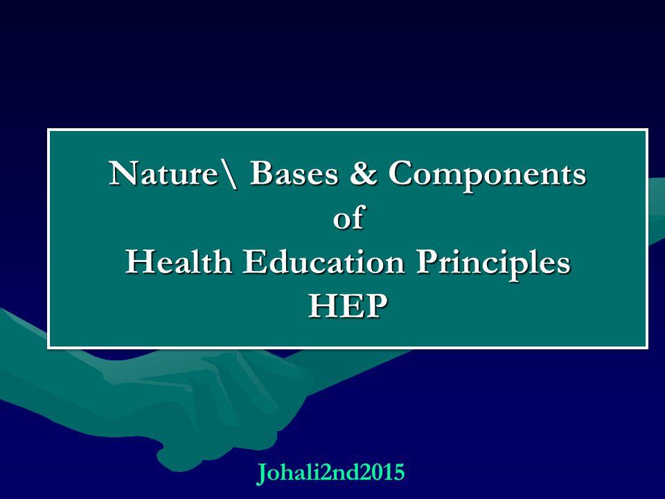 Nature\ Bases & Components of Health Education Principles HEP Johali2nd2015