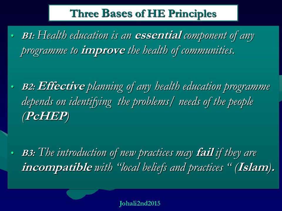 Three Bases of HE Principles B1: Health education is an essential component of any programme to improve the health of communities.B1: Health education is an essential component of any programme to improve the health of communities.