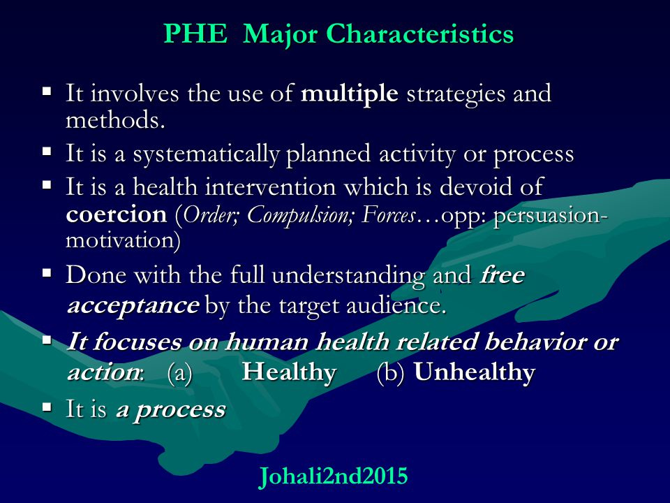 PHE Major Characteristics  It involves the use of multiple strategies and methods.  It is a systematically planned activity or process  It is a hea
