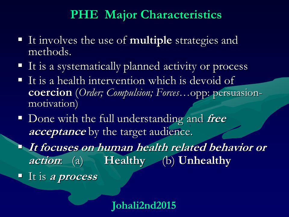 PHE Major Characteristics  It involves the use of multiple strategies and methods.