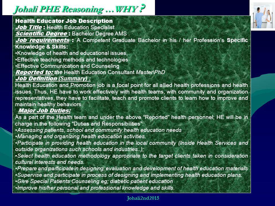 Johali PHE Reasoning …WHY ? Health Educator Job Description Job Title : Health Education Specialist Scientific Degree : Bachelor Degree AMS. Job requi