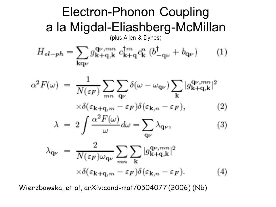 Electron-Phonon Coupling a la Migdal-Eliashberg-McMillan (plus Allen & Dynes) Wierzbowska, et al, arXiv:cond-mat/0504077 (2006) (Nb)