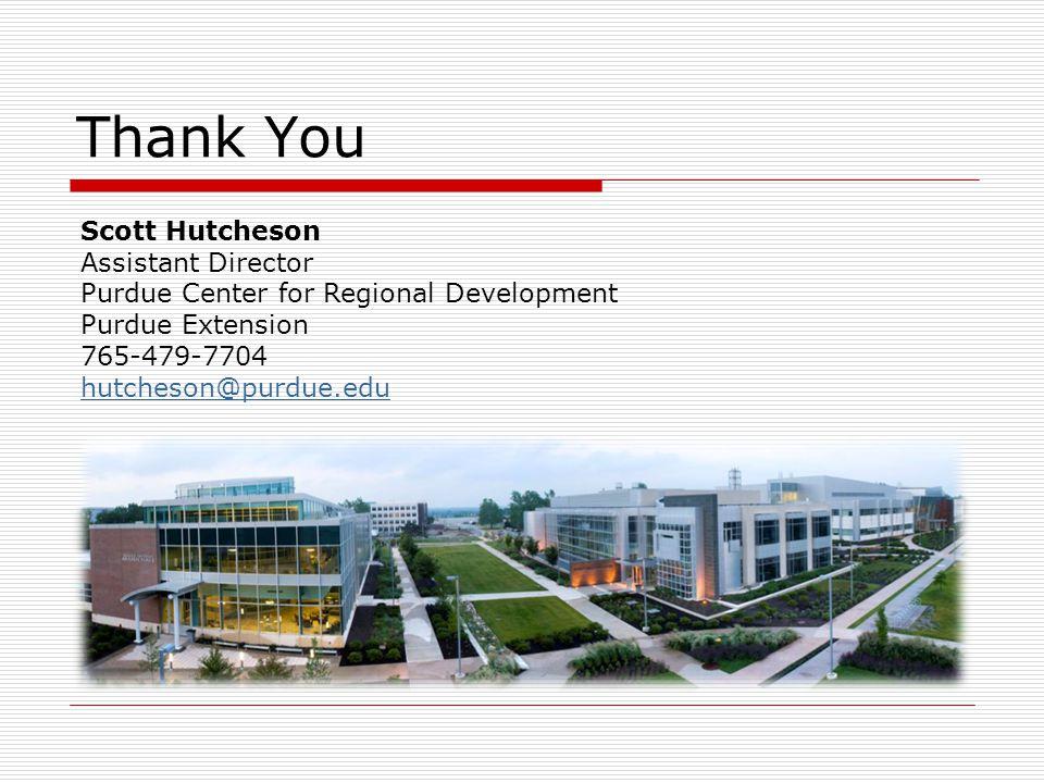 Scott Hutcheson Assistant Director Purdue Center for Regional Development Purdue Extension 765-479-7704 hutcheson@purdue.edu Thank You
