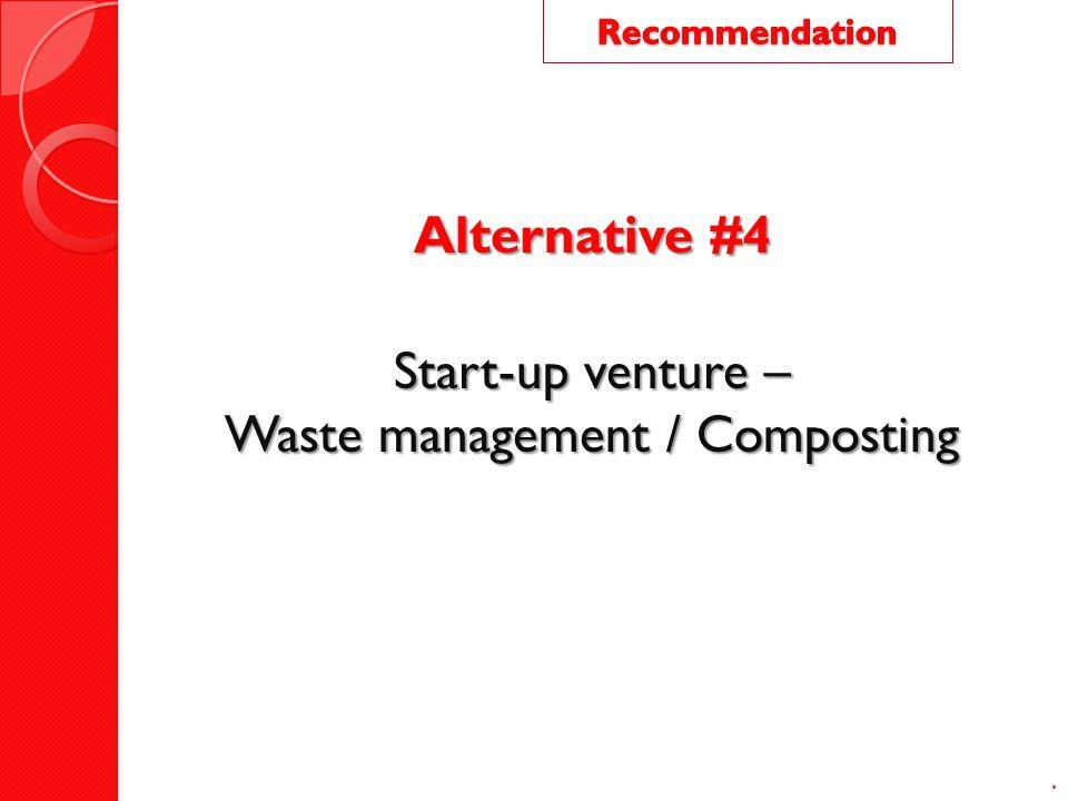 Alternative #4 Start-up venture – Waste management / Composting.