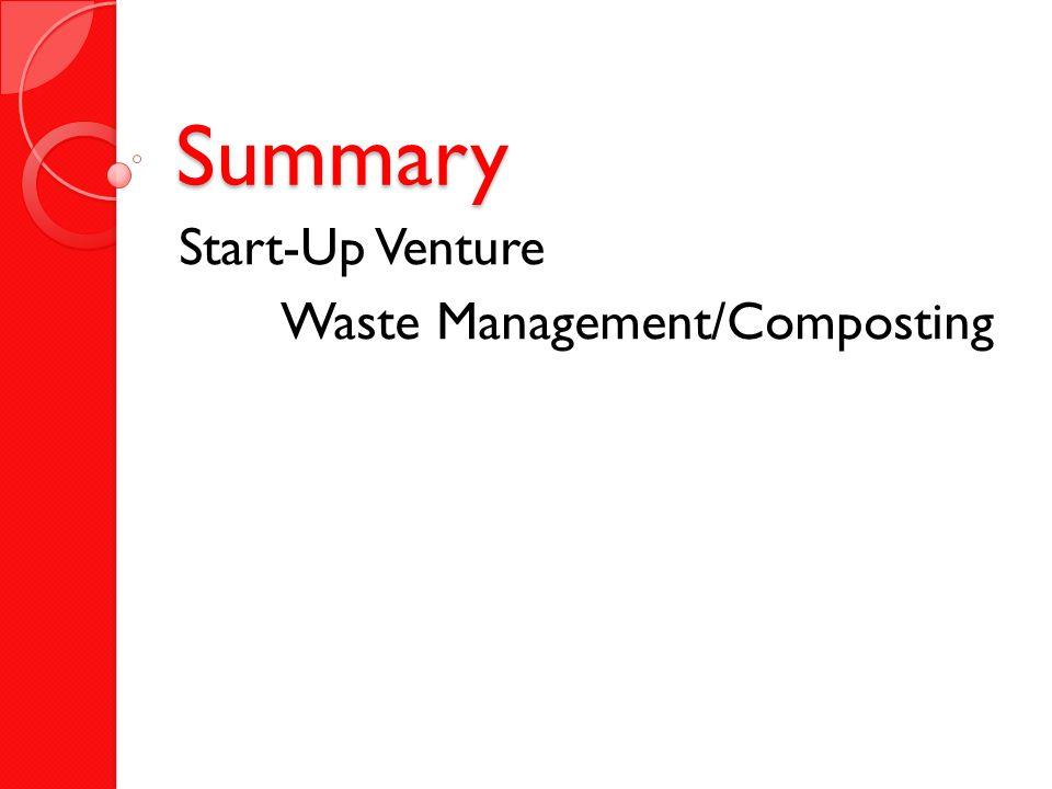 Summary Start-Up Venture Waste Management/Composting