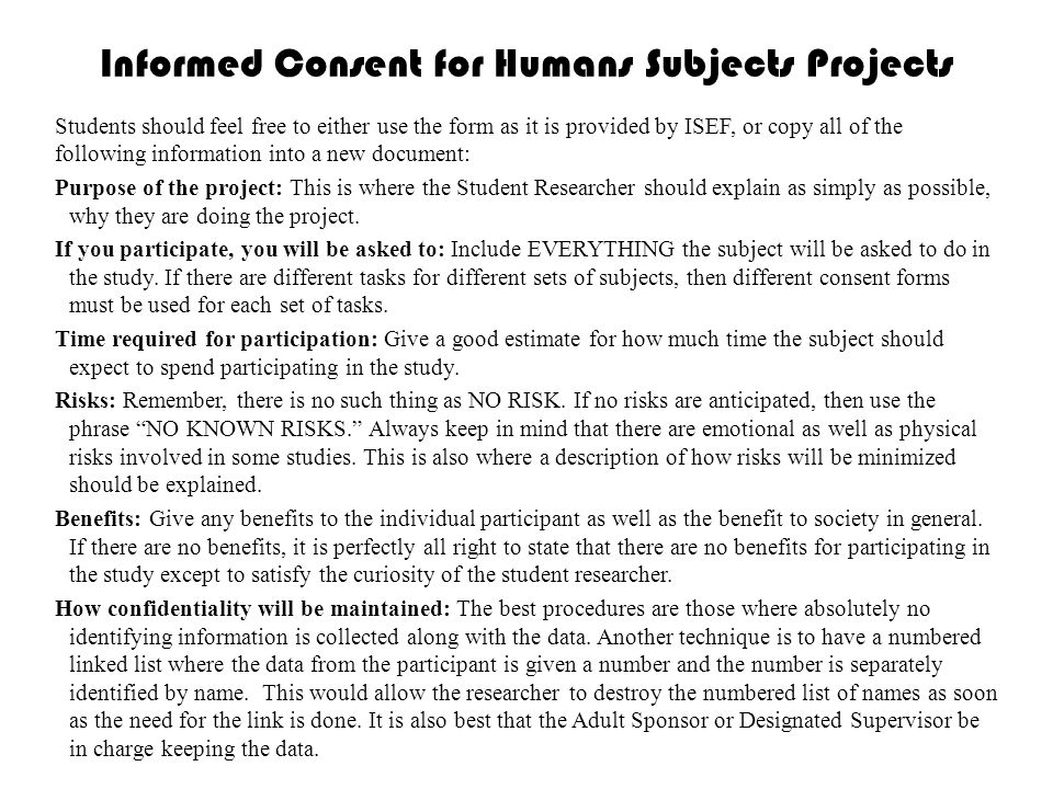 Informed Consent for Humans Subjects Projects Students should feel free to either use the form as it is provided by ISEF, or copy all of the following